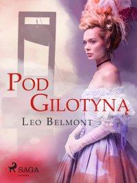 Pod gilotyną - Leo Belmont - ebook