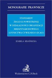 Standardy żeglugi powietrznej w działalności Organizacji Międzynarodowego Lotnictwa Cywilnego (ICAO) - Izabela Kraśnicka - ebook