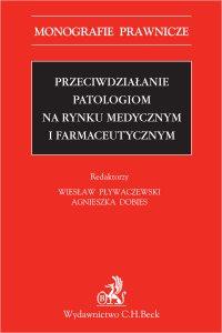 Przeciwdziałanie patologiom na rynku medycznym i farmaceutycznym - Agnieszka Dobies - ebook