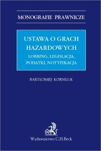 Ustawa o grach hazardowych. Lobbing legislacja podatki notyfikacja - Bartłomiej Korniluk LL.M. - ebook
