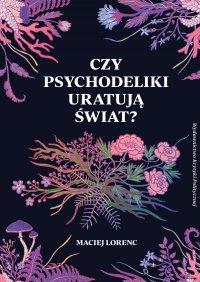 Czy psychodeliki uratują świat? - Maciej Lorenc - ebook