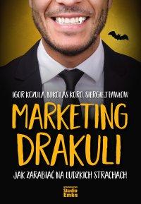 Marketing Drakuli. Jak zarabiać na ludzkich strachach - Igor Kozula - ebook