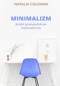 Minimalizm. Krótki przewodnik po minimalizmie - Natalia Coleman - ebook