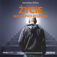 Życie. Następny poziom. Wydanie 2 rozszerzone - Jarosław Gibas - audiobook