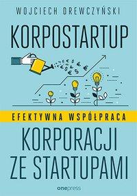 Korpostartup. Efektywna współpraca korporacji ze startupami - Wojciech Drewczyński - ebook