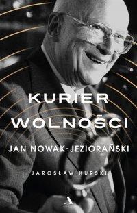 Kurier wolności. Jan Nowak-Jeziorański