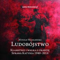 Ludobójstwo. Kłamstwo i walka o prawdę. Sprawa Katynia 1940-2014 - Witold Wasilewski - audiobook