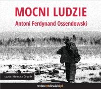 Mocni ludzie - Antoni Ferdynand Ossendowski - audiobook