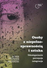 Osoby z niepełnosprawnością i sztuka. Udostępnianie – percepcja – integracja - Aneta Pawłowska - ebook