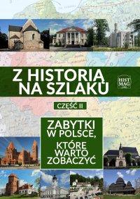 Z historią na szlaku. Zabytki w Polsce, które warto zobaczyć. Część 2 - red. Piotr Bejrowski - ebook