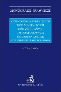 Oznaczenia naturalnych wód mineralnych wód źródlanych i wód stołowych. Studium z prawa Unii Europejskiej i prawa polskiego