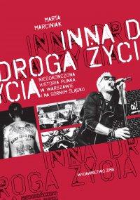 Inna droga życia. niedokończona historia punka w Warszawie i na Górnym Śląsku