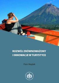 Rozwój zrównoważony i innowacje w turystyce - Piotr Majdak - ebook