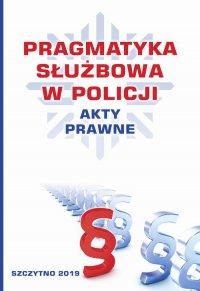 Pragmatyka służbowa w Policji. Akty Prawne. Wydanie II poprawione i uzupełnione - Praca zbiorowa - ebook
