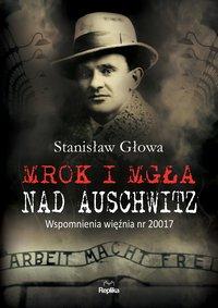 Mrok i mgła nad Auschwitz - Stanisław Głowa - ebook
