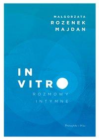In vitro. Rozmowy intymne - Małgorzata Rozenek-Majdan - ebook