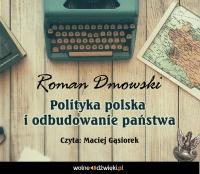 Polityka polska i odbudowanie państwa - Roman Dmowski - audiobook