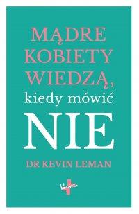Mądre kobiety wiedzą, kiedy mówić NIE - Kevin Leman - ebook