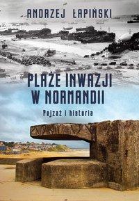 Plaże inwazji w Normandii. Pejzaż i historia - Andrzej Łapiński - ebook