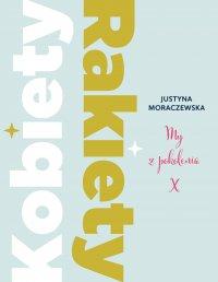 Kobiety Rakiety. My z pokolenia X - Justyna Moraczewska - ebook