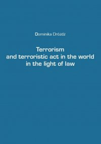 Terrorism and terroristic act in the world in the light of law - dr Dominika Dróżdż - ebook