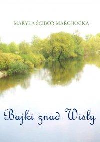 Bajki znad Wisły - Maryla Ścibor Marchocka - ebook