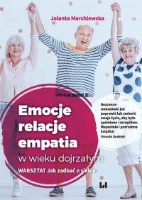 Emocje – relacje – empatia w wieku dojrzałym. Warsztat: Jak zadbać o siebie - Jolanta Marchlewska - ebook