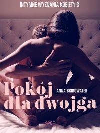 Pokój dla dwojga - Intymne wyznania kobiety 3 - Anna Bridgwater - ebook