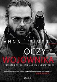 Oczy Wojownika. Opowieść o fotografie Macieju Macierzyńskim - Anna Bimer - ebook