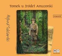 Tomek u źródeł Amazonki - Alfred Szklarski - audiobook