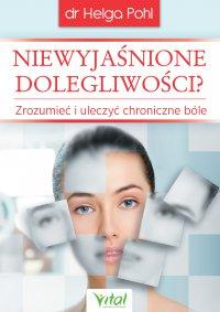 Niewyjaśnione dolegliwości? Zrozumieć i uleczyć chroniczne bóle - dr Helga Pohl - ebook