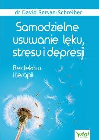 Samodzielne usuwanie lęku, stresu i depresji. Bez leków i terapii - David Servan-Schreiber - ebook