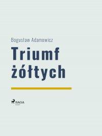 Triumf żółtych - Bogusław Adamowicz - ebook