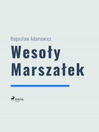Wesoły Marszałek - Bogusław Adamowicz - ebook