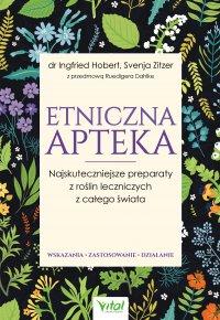 Etniczna apteka. Najskuteczniejsze preparaty z roślin leczniczych z całego świata. Wskazania, zastosowanie, działanie - Ingfried Hobert - ebook