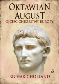 Oktawian August; ojciec chrzestny Europy - Richard Holland - ebook