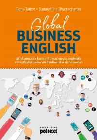 Global Business English. Jak skutecznie komunikować się po angielsku w międzykulturowym środowisku biznesowym - Fiona Talbot - ebook