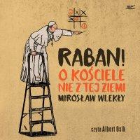 Raban! O kościele nie z tej ziemi - Mirosław Wlekły - audiobook