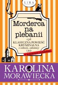 Morderca na plebanii czyli klasyczna powieść kryminalna o wdowie, zakonnicy i psie (z kulinarnym podtekstem)