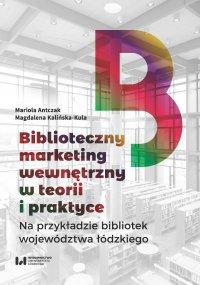 Biblioteczny marketing wewnętrzny w teorii i praktyce na przykładzie bibliotek województwa łódzkiego - Mariola Antczak - ebook