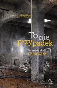 To nie przypadek - Przemysław Semczuk - ebook