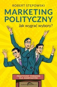 Marketing polityczny. Jak wygrać wybory? - Robert Stępowski - ebook