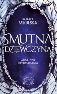 Smutna dziewczyna oraz inne opowiadania - Barbara Mikulska - ebook