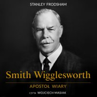 Smith Wigglesworth. Apostoł wiary - Stanley Frodsham - audiobook