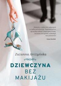 Dziewczyna bez makijażu - Zuzanna Arczyńska - ebook