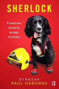Sherlock. Prawdziwa historia psiego strażaka