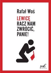 Lewicę racz nam zwrócić, Panie! - Rafał Woś - ebook
