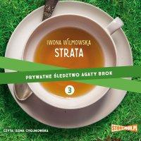Prywatne śledztwo Agaty Brok. Tom 3. Strata - Iwona Wilmowska - audiobook