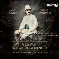 Stefan Szolc-Rogoziński. Zapomniany odkrywca Czarnego Lądu - Maciej Klósak - audiobook