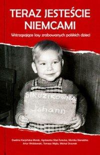Teraz jesteście Niemcami. Wstrząsające losy zrabowanych polskich dzieci - Ewelina Karpińska-Morek - ebook
